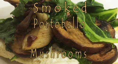 Smoked Portobello mushrooms enhances the natural flavor of this fungi