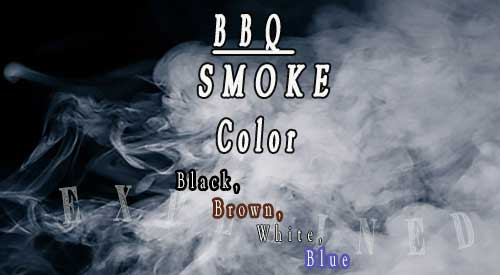 BBQ Smoke color, Black, Brown White or Blue is the key to successful Barbecue flavor