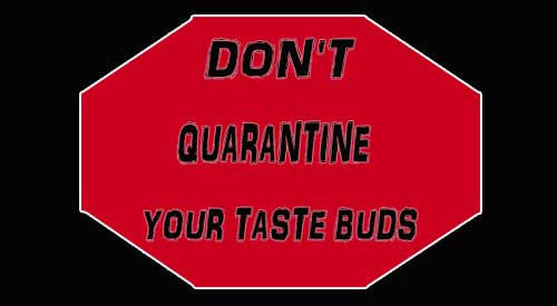 During stay at home or Quarantine doesn't mean you should place your taste buds on hold!