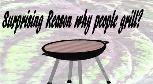 We ask the question why people grill and found the response much different than our expectation.