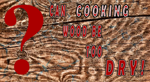 Can hardwood be too dry for wood smoke vapor? We discuss this topic