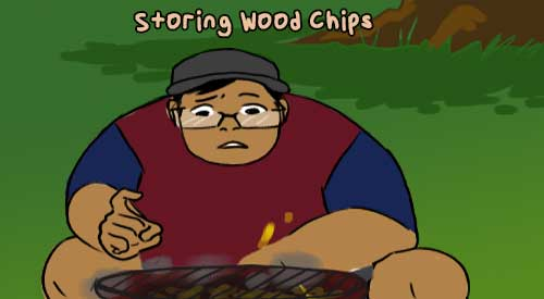 Tom did pay attention to our tips on how to store wood chips!