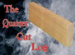 Image of our quarter cut log