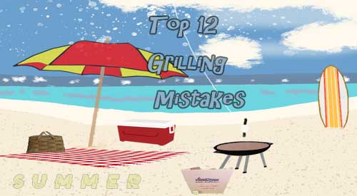 Our top 12 Grilling Mistakes!
