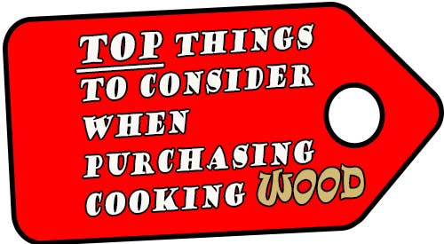 Price is NOT everything-THE TOP THINGS TO CONSIDER WHEN PURCHASING COOKING WOOD
